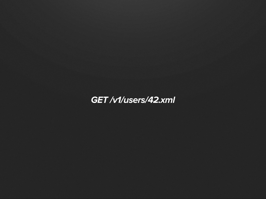 GET /v1/users/42.xml