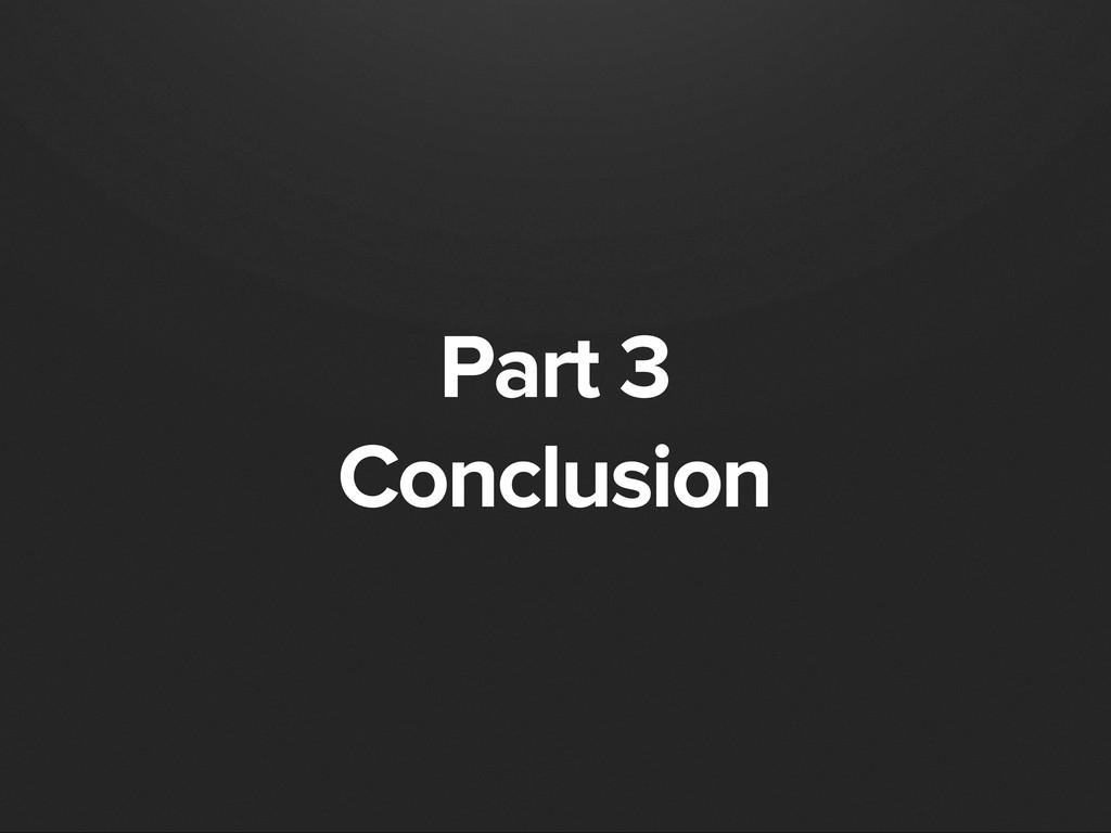 Part 3 Conclusion