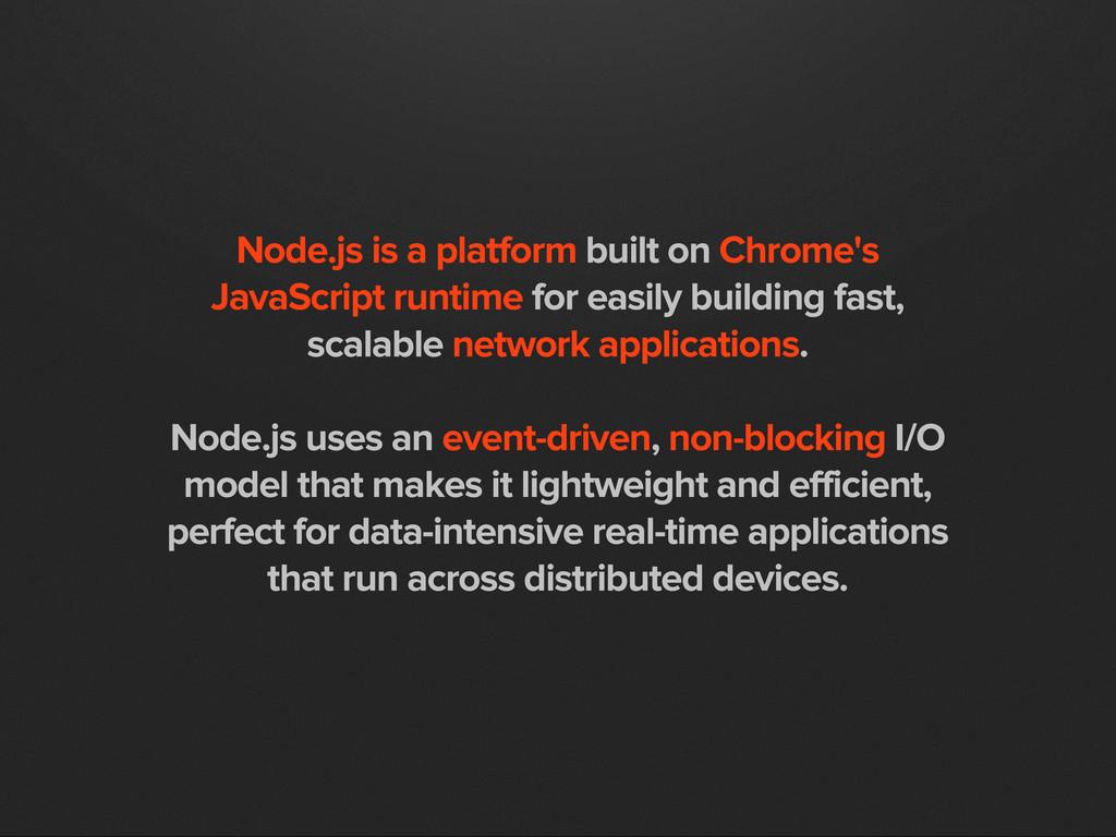 Node.js is a platform built on Chrome's JavaScr...