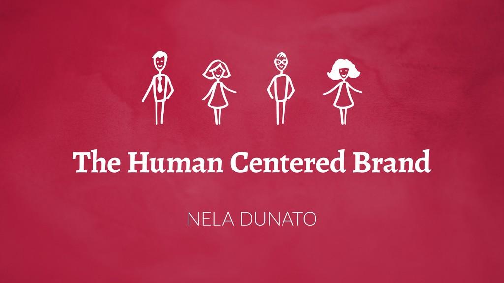 The Human Centered Brand NELA DUNATO