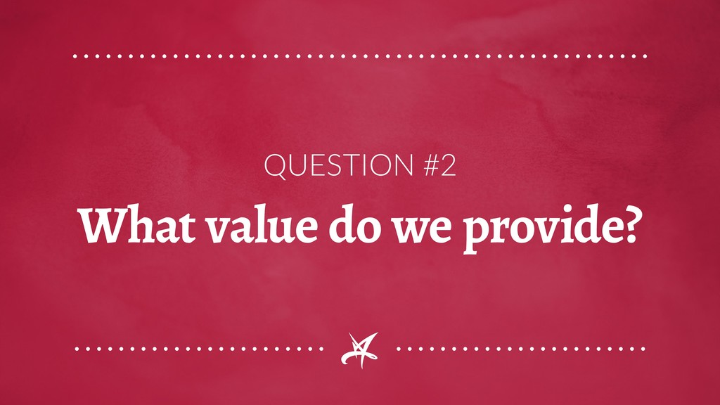 QUESTION #2 What value do we provide?