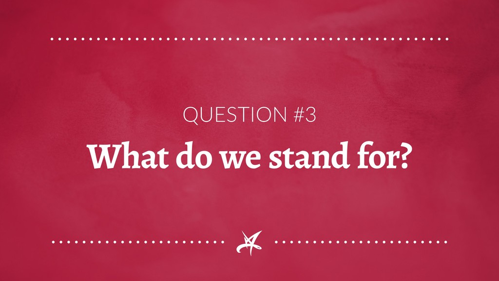 QUESTION #3 What do we stand for?