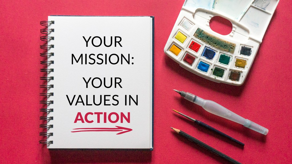 YOUR MISSION: YOUR VALUES IN ACTION