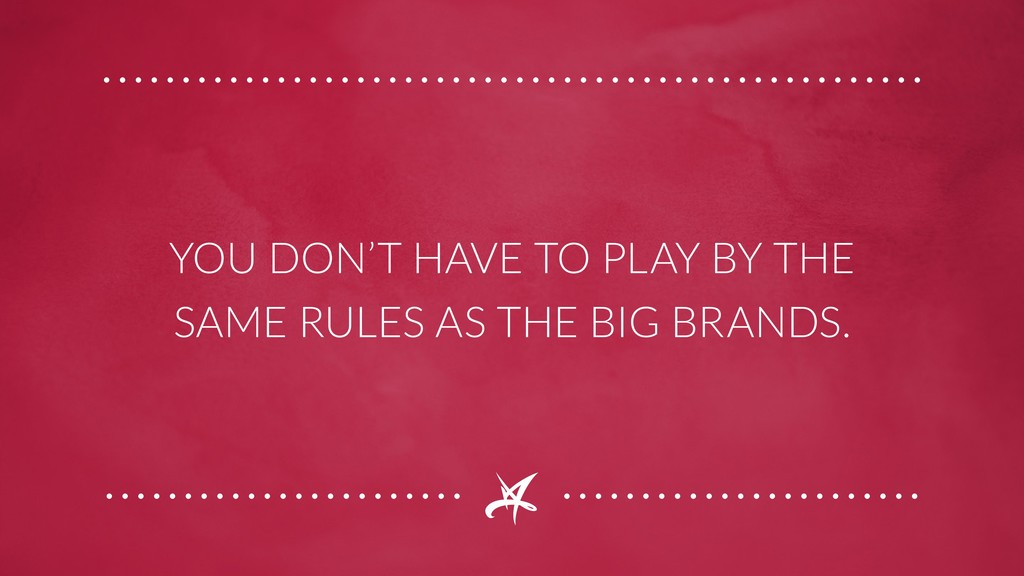 YOU DON'T HAVE TO PLAY BY THE SAME RULES AS THE...