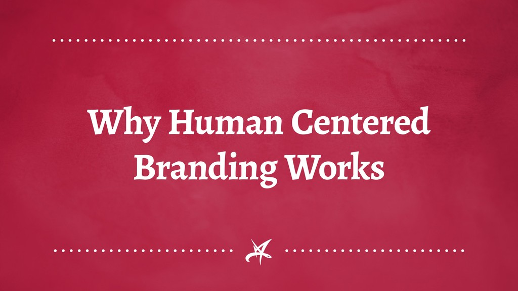 Why Human Centered Branding Works