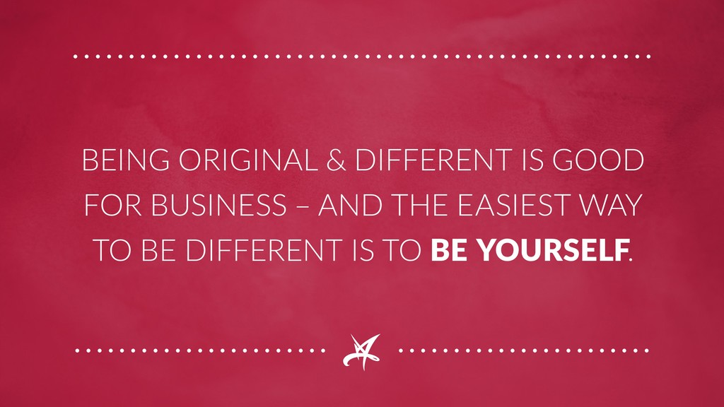 BEING ORIGINAL & DIFFERENT IS GOOD FOR BUSINESS...