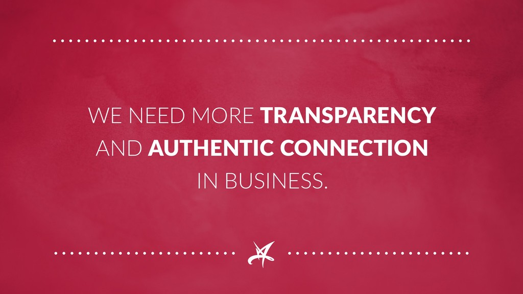 WE NEED MORE TRANSPARENCY AND AUTHENTIC CONNECT...