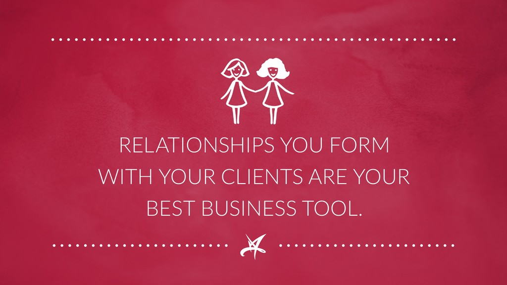 RELATIONSHIPS YOU FORM WITH YOUR CLIENTS ARE YO...
