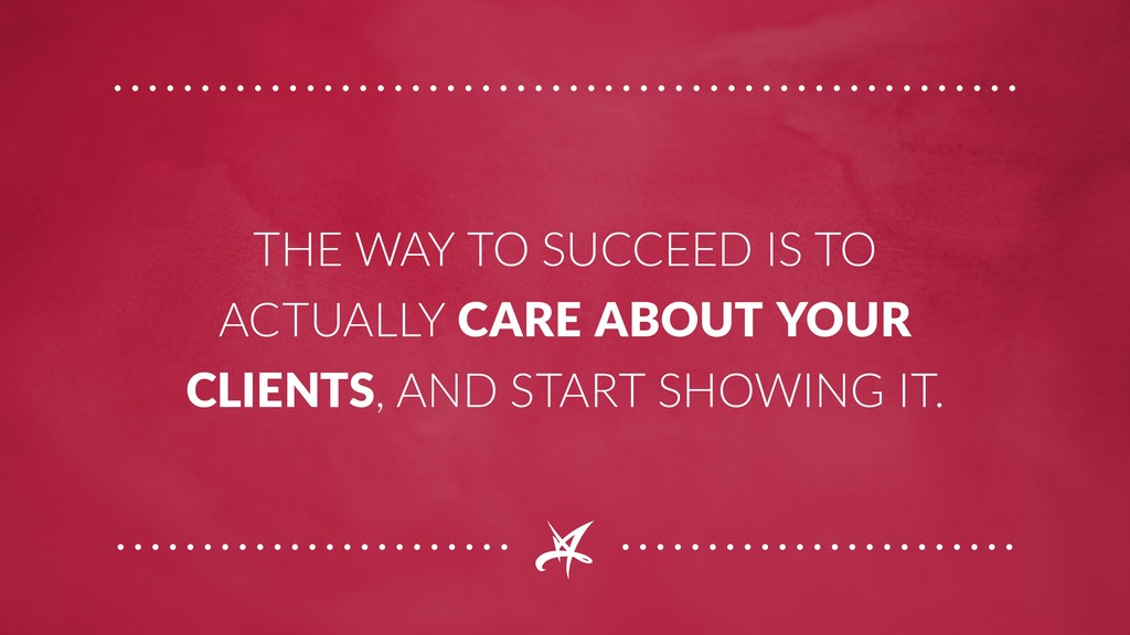 THE WAY TO SUCCEED IS TO ACTUALLY CARE ABOUT YO...