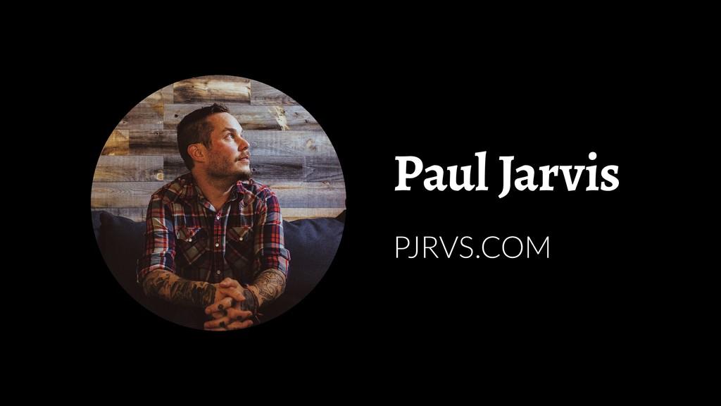 Paul Jarvis PJRVS.COM
