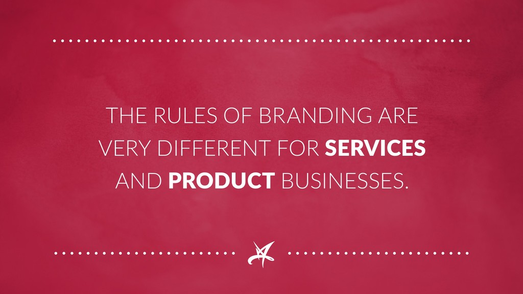 THE RULES OF BRANDING ARE VERY DIFFERENT FOR SE...