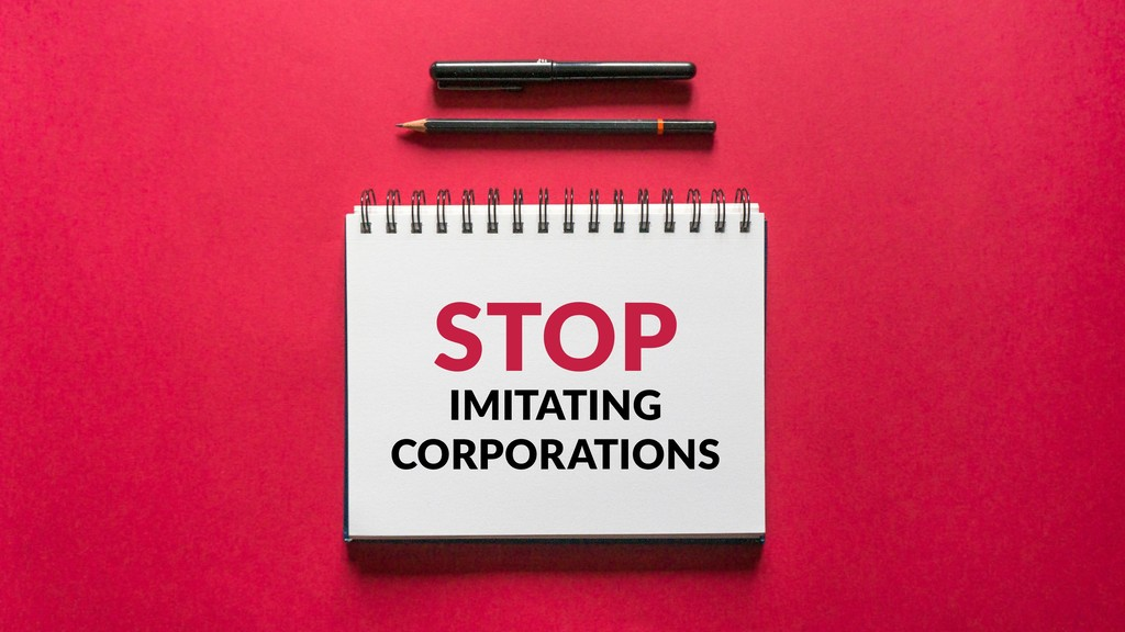STOP IMITATING CORPORATIONS