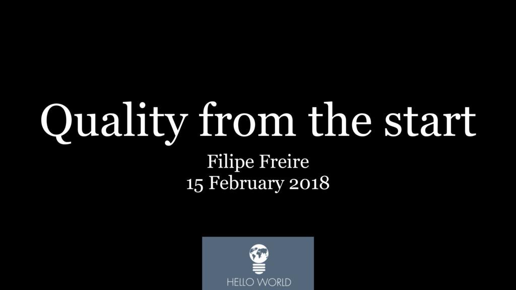 Quality from the start Filipe Freire 15 Februar...
