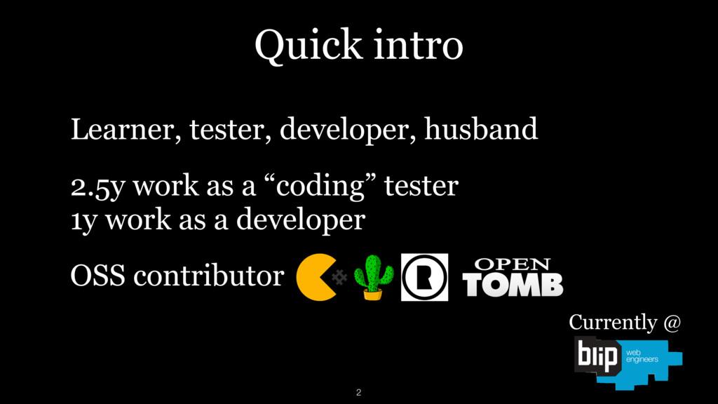 Learner, tester, developer, husband 2.5y work a...