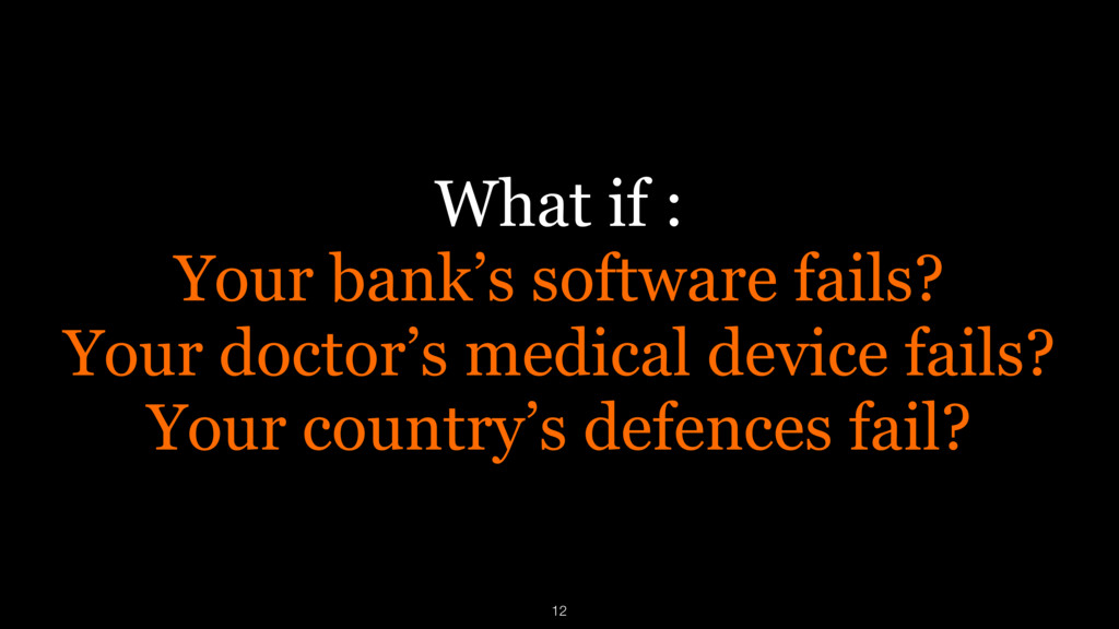 What if : Your bank's software fails? Your doct...
