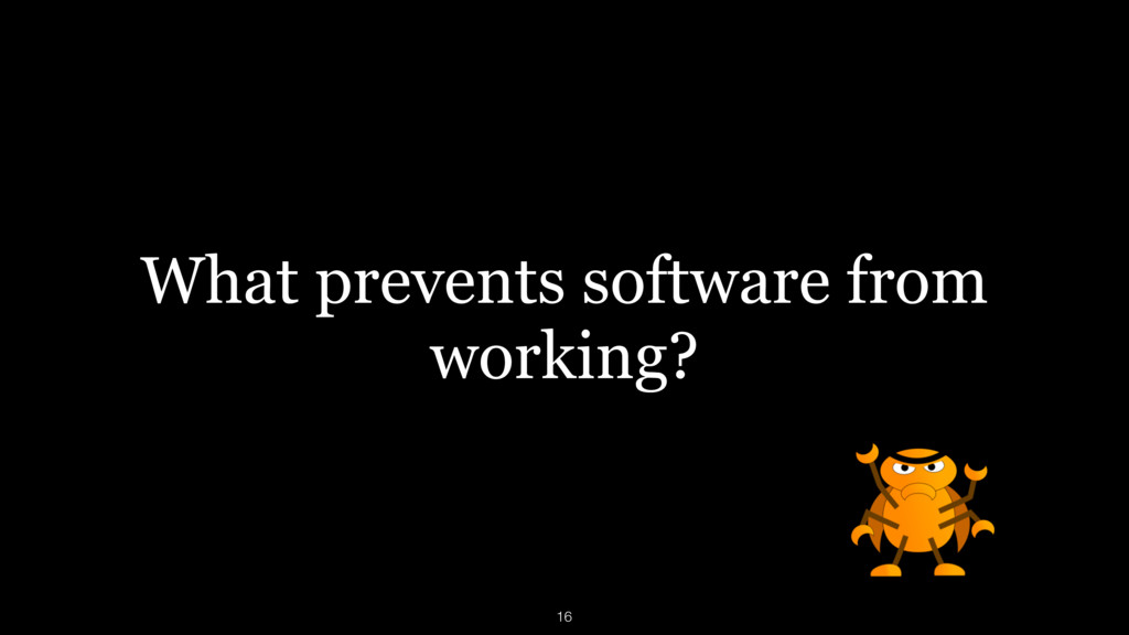 What prevents software from working? 16