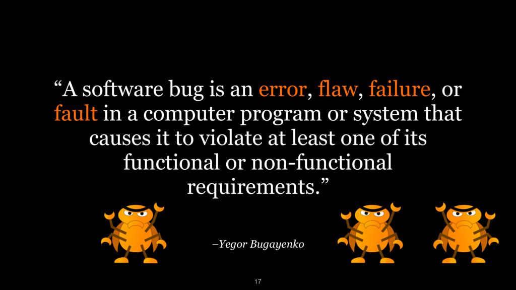 """–Yegor Bugayenko """"A software bug is an error, f..."""