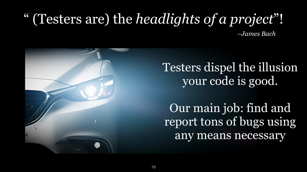 """"""" (Testers are) the headlights of a project""""! –..."""