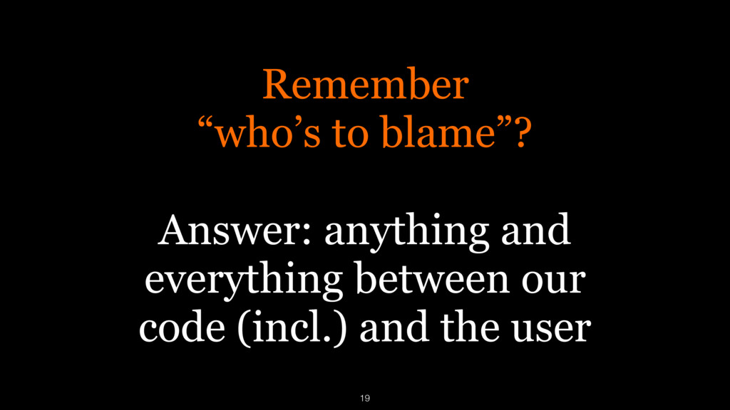 """Remember """"who's to blame""""?  Answer: anything ..."""