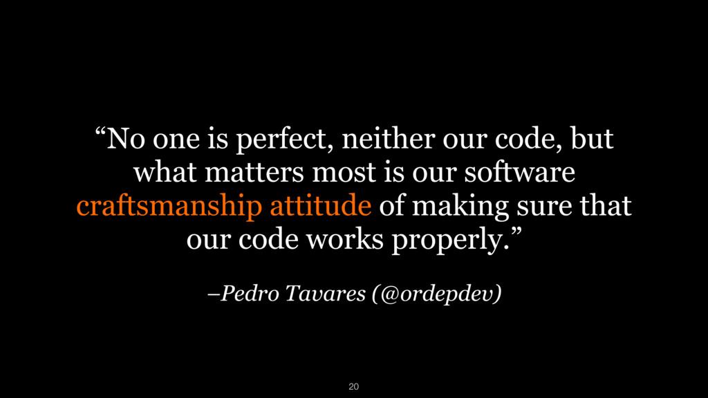 "–Pedro Tavares (@ordepdev) ""No one is perfect, ..."