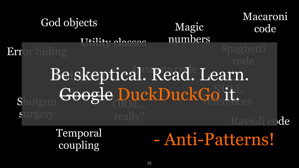 - Anti-Patterns! God objects Temporal coupling ...