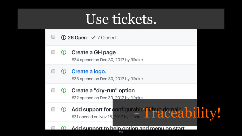 Use tickets. 29 - Traceability!