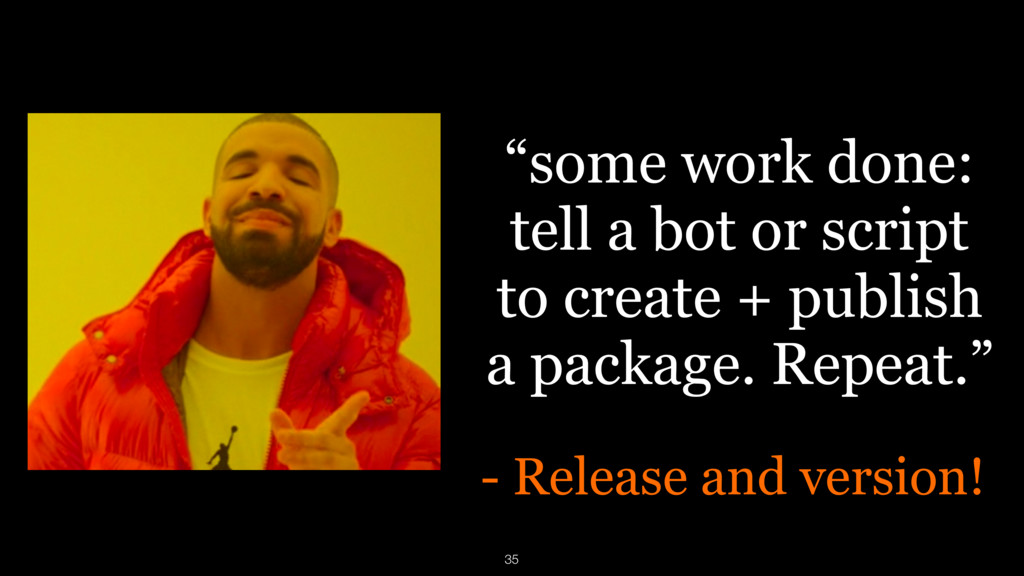 """""""some work done: tell a bot or script to creat..."""
