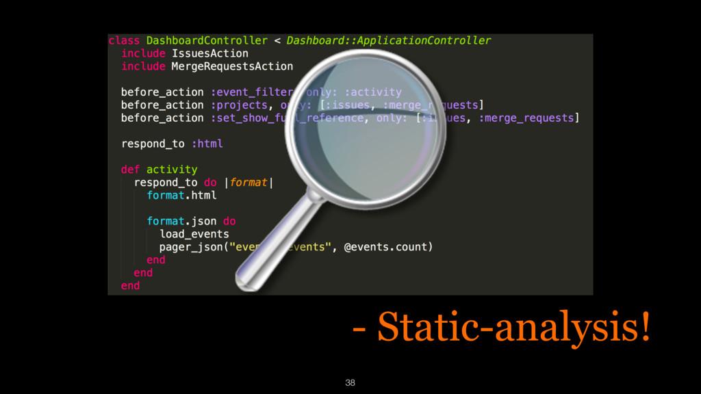 - Static-analysis! 38