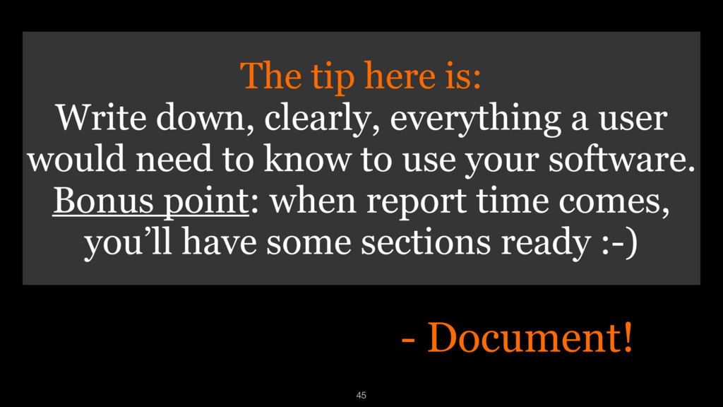 45 - Document! The tip here is: Write down, cle...