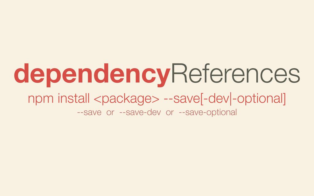 npm install <package> --save[-dev|-optional] de...