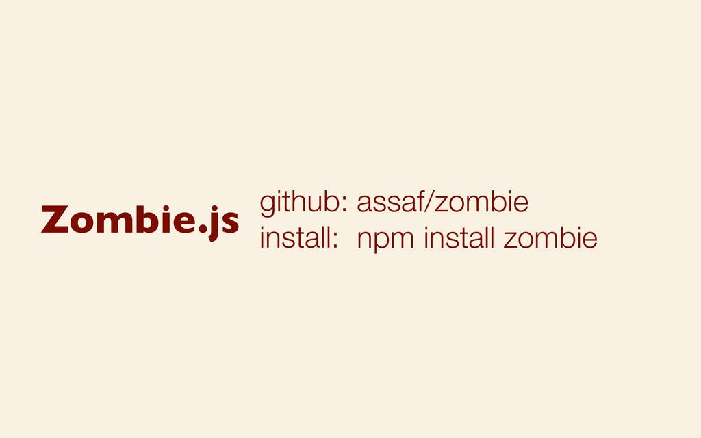github: install: assaf/zombie npm install zombi...