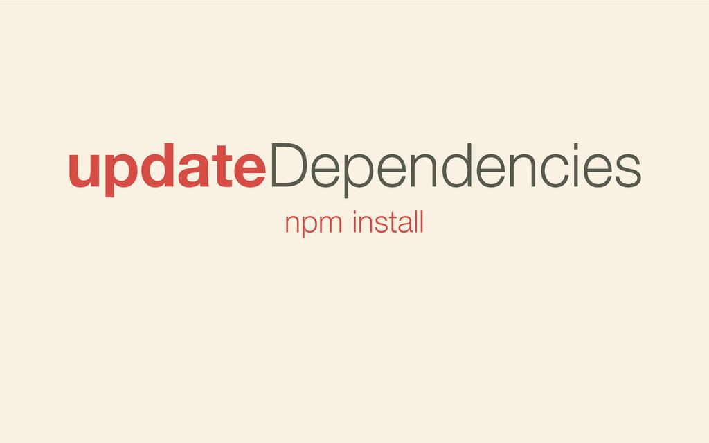npm install updateDependencies