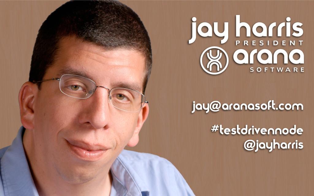 jay harris jay@aranasoft.com #testdrivennode @j...