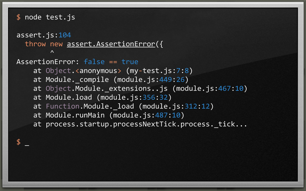$ node test.js assert.js:104   thro...