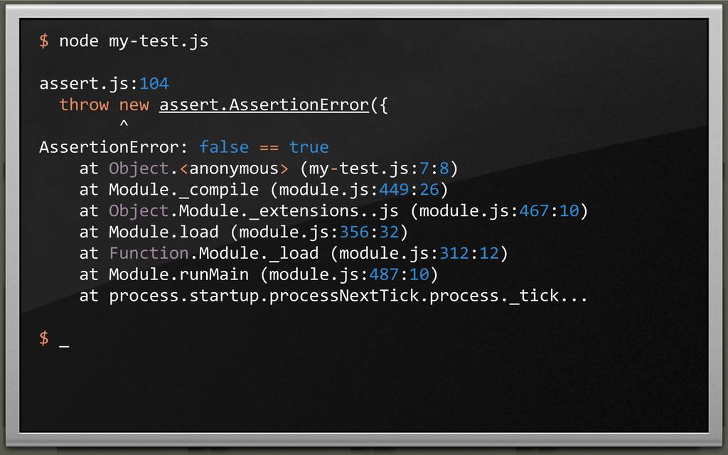 $ node my-‐test.js assert.js:104   ...