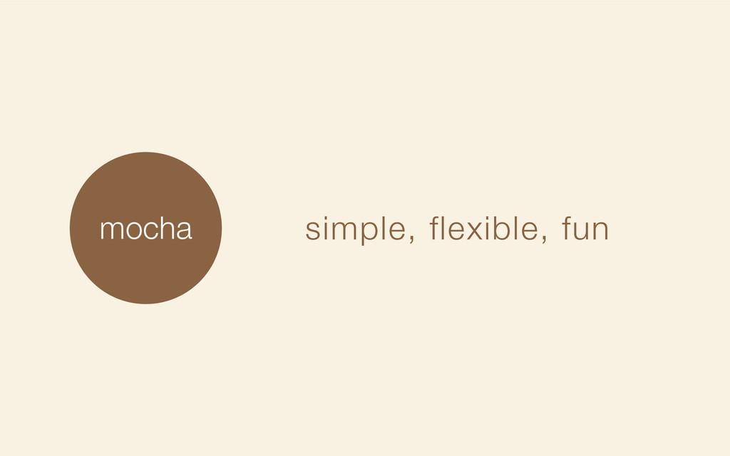 mocha simple, flexible, fun