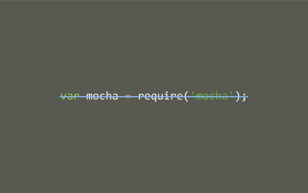 var mocha = require('mocha');