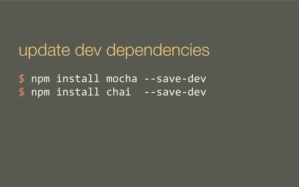 update dev dependencies $ npm install ...
