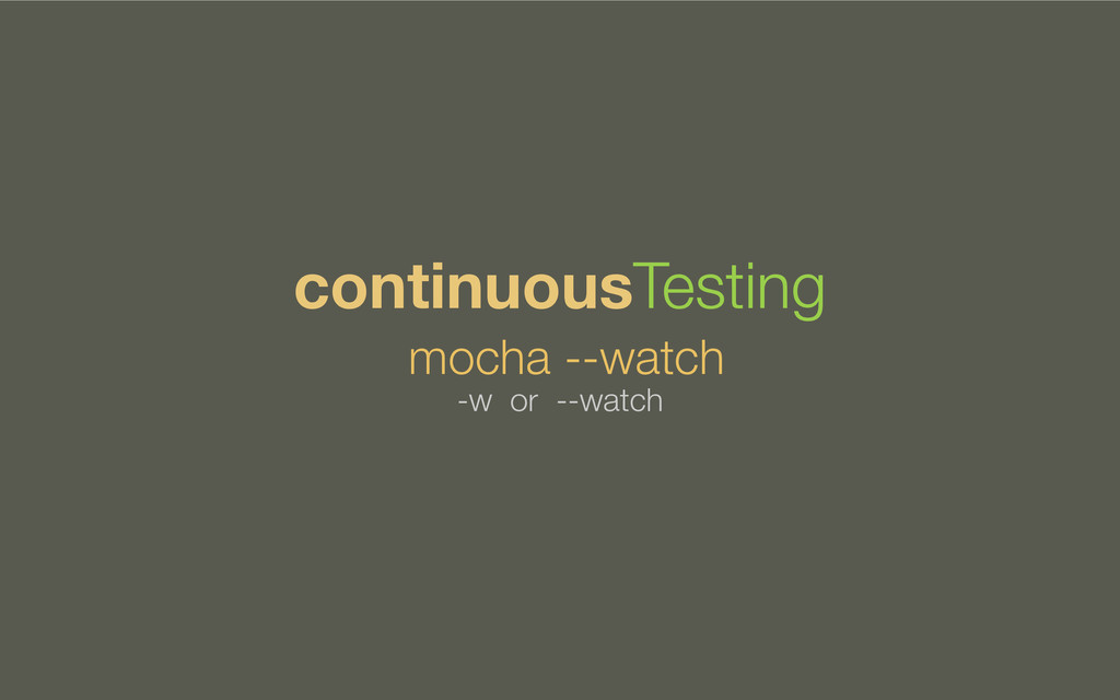mocha --watch continuousTesting -w or --watch