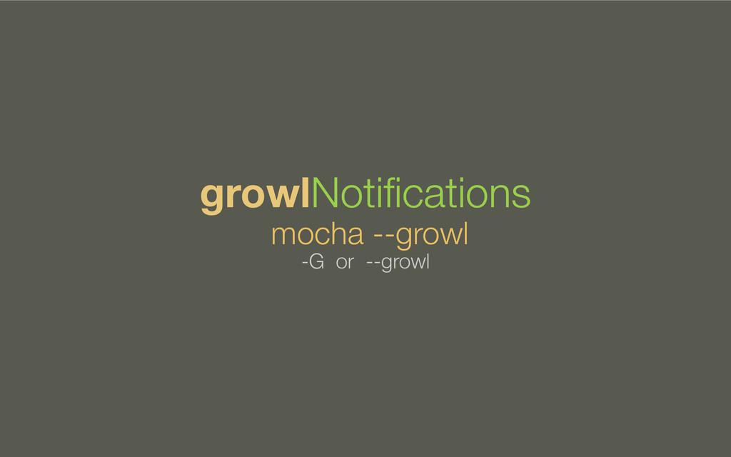 mocha --growl growlNotifications -G or --growl