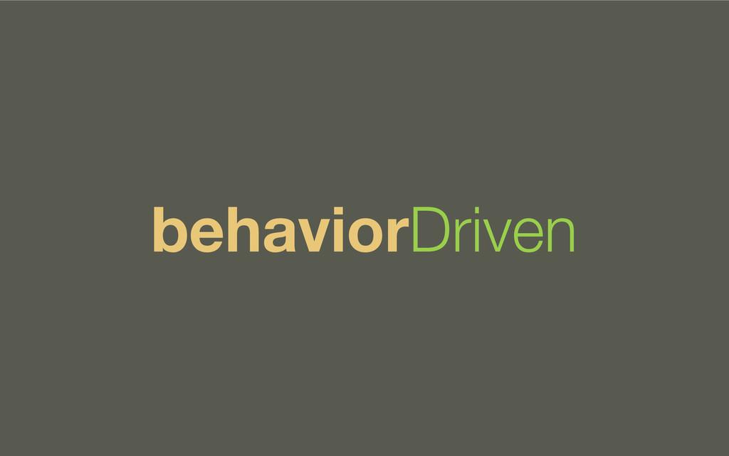 behaviorDriven
