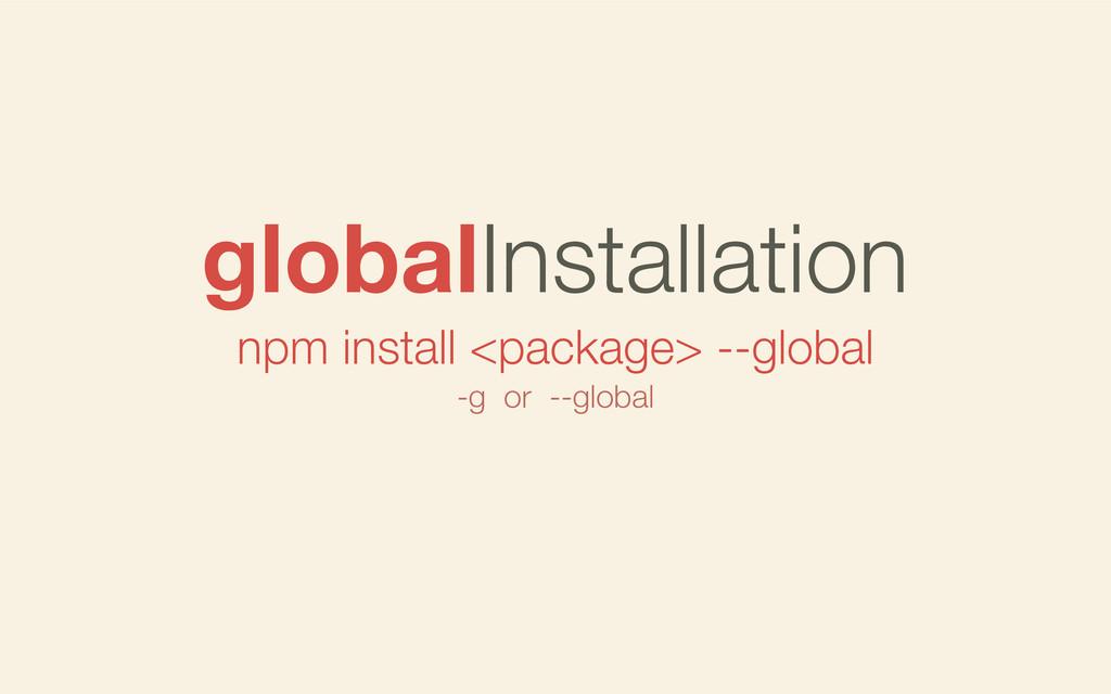 npm install <package> --global globalInstallati...