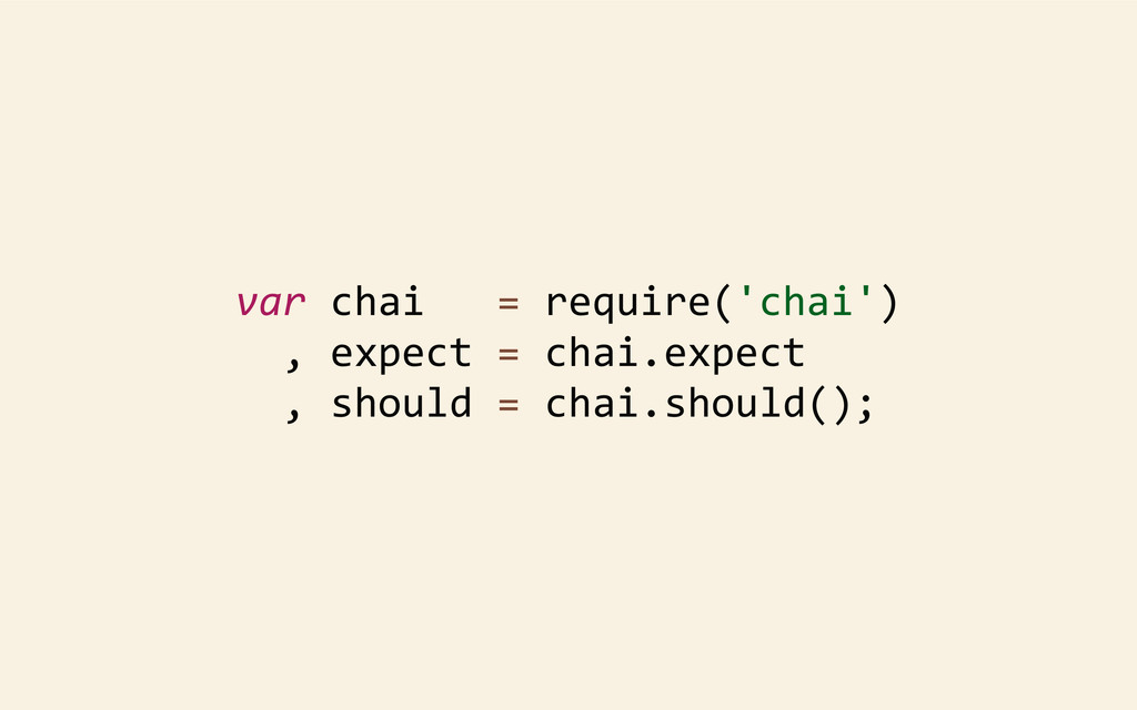 var chai   = require('chai')  ...