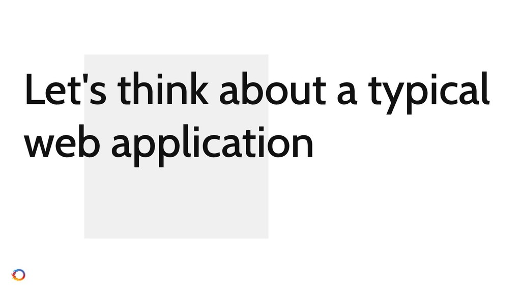 Let's think about a typical web application