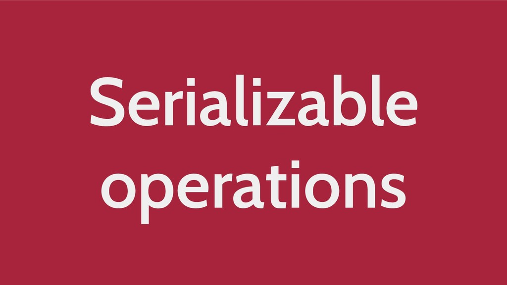 Serializable operations