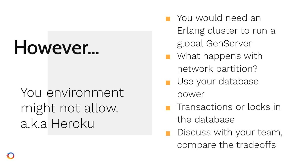 However… ■ You would need an Erlang cluster to ...