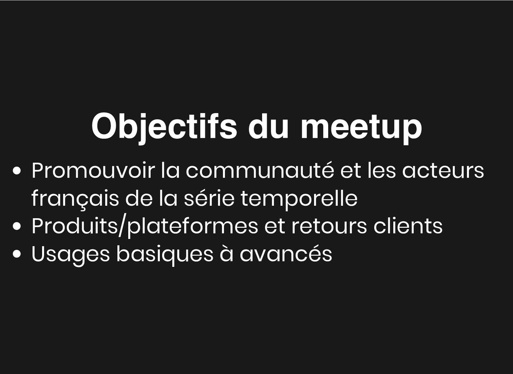 Objectifs du meetup Objectifs du meetup Promouv...