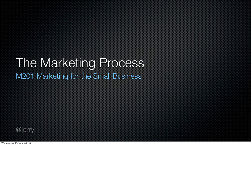 The Marketing Process M201 Marketing for the Sm...
