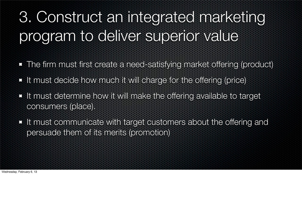 3. Construct an integrated marketing program to...
