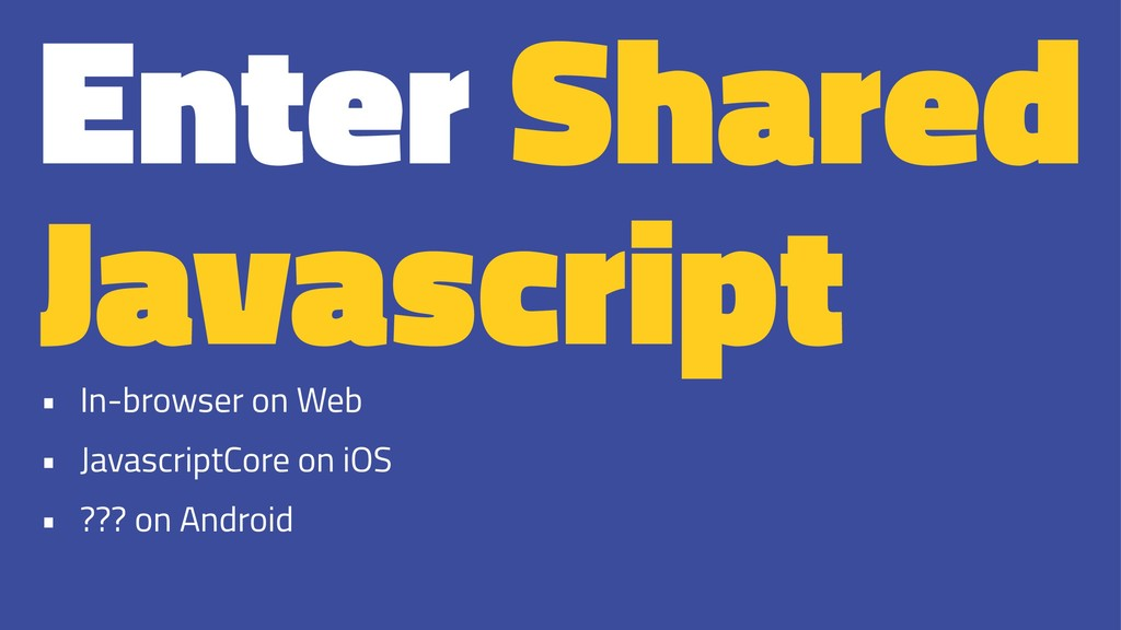 Enter Shared Javascript • In-browser on Web • J...